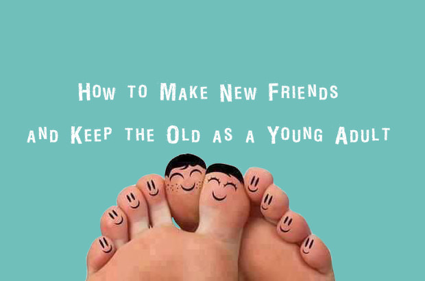 How to Make New Friends and Keep the Old as a Young Adult