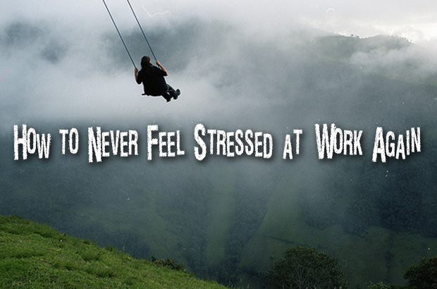 How to Never Feel Stressed at Work Again