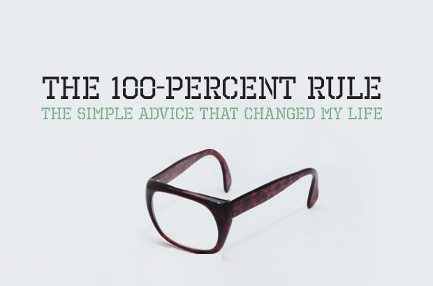 The 100-Percent Rule - The Simple Advice That Changed My Life
