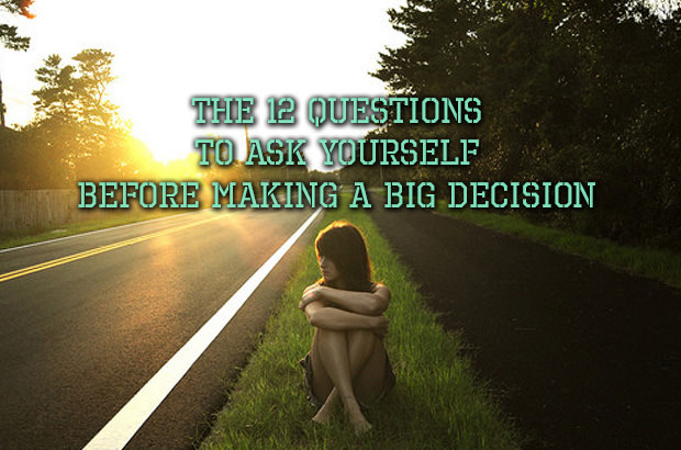 The 12 Questions to Ask Yourself Before Making a Big Decision