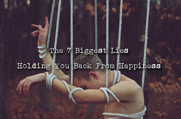 The 7 Biggest Lies Holding You Back From Happiness