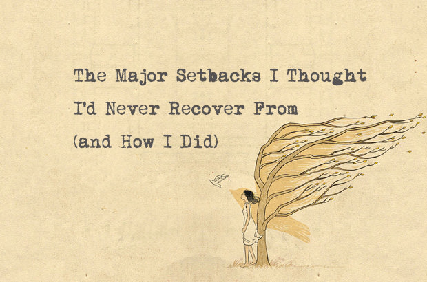The Major Setbacks I Thought I'd Never Recover From and How I Did