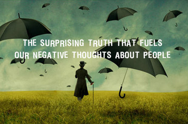 The Surprising Truth That Fuels Our Negative Thoughts About People