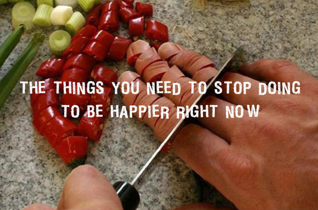 The Things You Need to Stop Doing to Be Happier Right Now