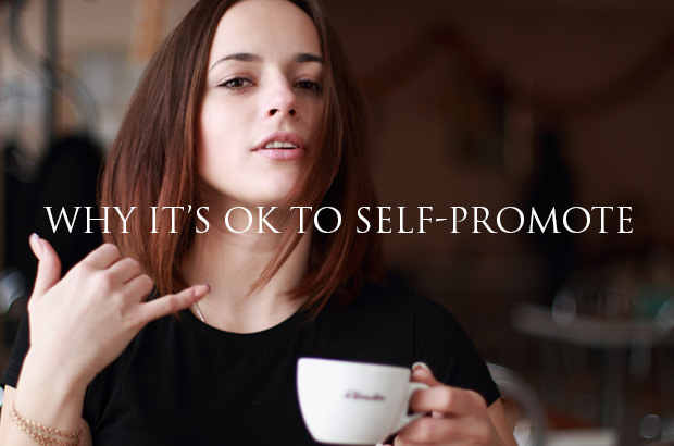 Why It's OK To Self-Promote