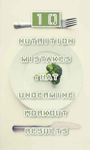 You pump, lift, push, pull and sweat, but you're just not seeing the results from your workout that you'd like. The problem may not be your workout -- it could be your diet. Here are the 10 most common dietary mistakes and what you can do to keep from making them.
