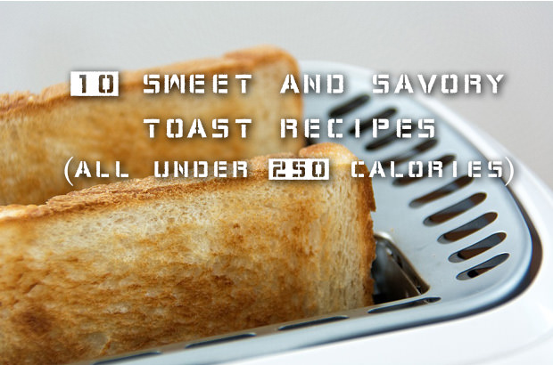 10 Sweet and Savory Toast Recipes - All Under 250 Calories