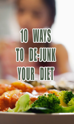 It's time for us to kick junk food to the curb and start eating foods that support a vibrant, healthy lifestyle. Don't know where to start? We asked nutrition experts to share 10 ways you can de-junk-ify your diet.