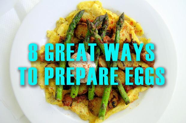 8 Great Ways To Prepare Eggs
