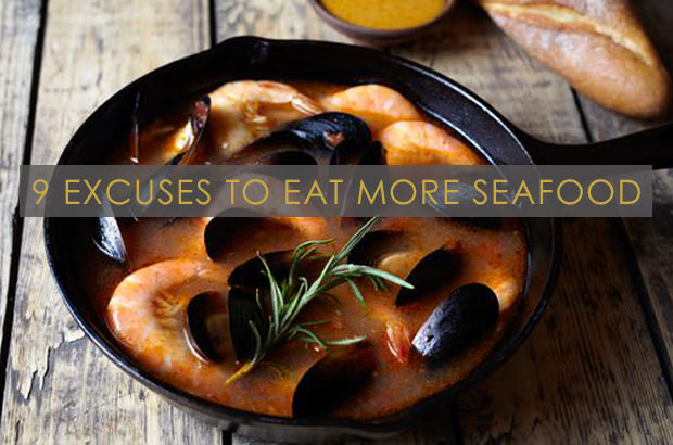 9 Excuses To Eat More Seafood