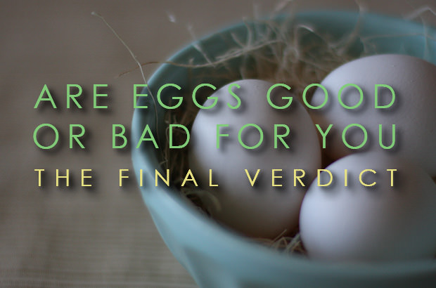 Are eggs good or bad for you. The final verdict