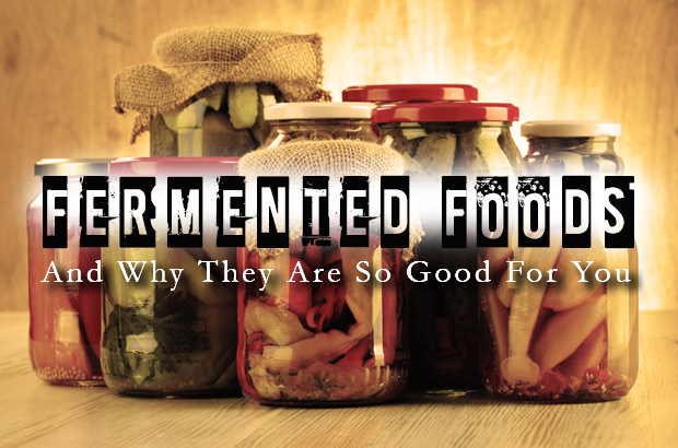 Fermented Foods And Why They Are So Good For You