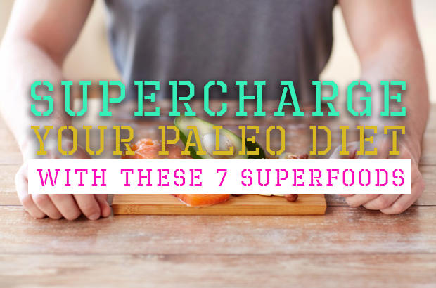 Supercharge Your Paleo Diet With These 7 Superfoods