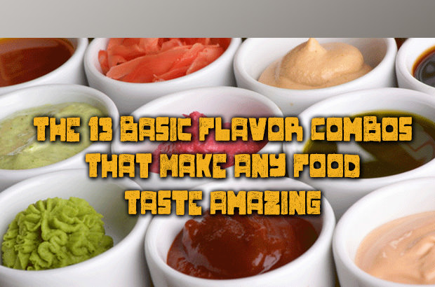 The 13 Basic Flavor Combos That Make Any Food Taste Amazing