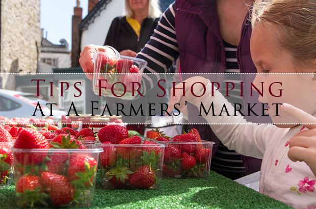 Tips For Shopping At A Farmers' Market