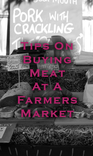 Farmers markets can be intimidating for the uninitiated, especially where the buying of meat is concerned. This is because different meat cuts are not as distinguishable as say, fruit. Here are some nifty tips on buying meat at a farmers' market.