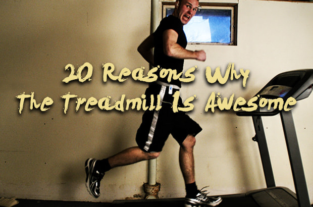 20 Reasons Why The Treadmill Is Awesome