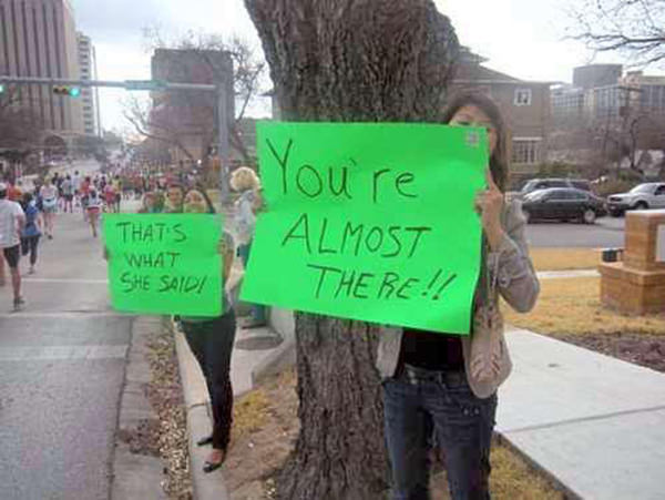 Funniest Running Signs #i: You're almost there!! That's what she said.