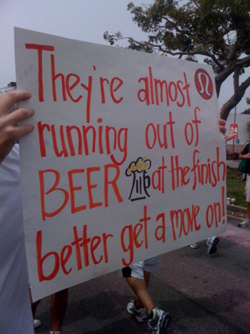 Funniest Running Signs #i: They're almost running out of beer at the finish. Better get a move on!