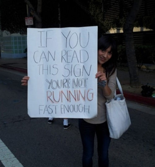 Funniest Running Signs #i: If you can read this sign you're not running fast enough.