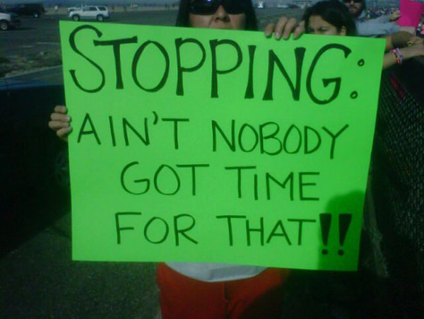 Funniest Running Signs #i: STOPPING. Ain't nobody got time for that!!