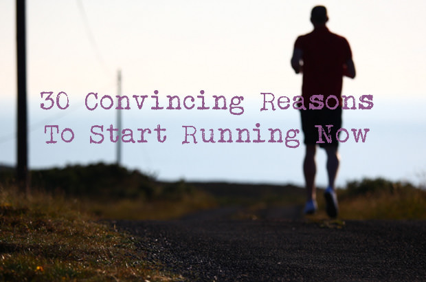 30 Convincing Reasons to Start Running Now