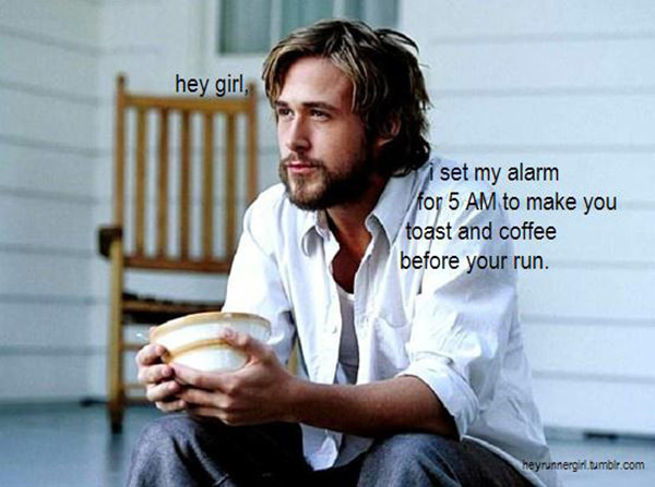 A Collection of the Best Ryan Gosling Running Memes #15: Hey girl, I set my alarm to 5 AM to make you toast and coffee before your run.