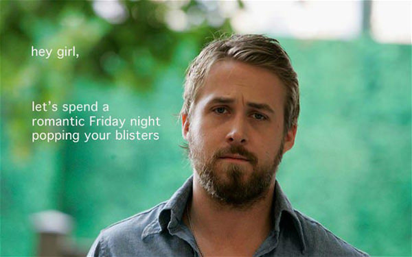 A Collection of the Best Ryan Gosling Running Memes #18: Hey girl, let's spend a romantic Friday night popping your blisters.