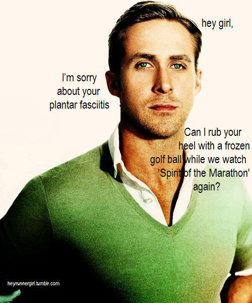 A Collection of the Best Ryan Gosling Running Memes #20: Hey girl, I'm sorry about your plantar fasciitis. Can I rub your feet with a frozen golf ball while we watch Spirit of the Marathon again?