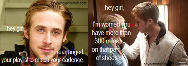 A Collection of the Best Ryan Gosling Running Memes #25: Hey girl, I rearranged your playlist to match your cadence.Hey girl, I'm worried you have more than 300 miles on that pair of shoes.