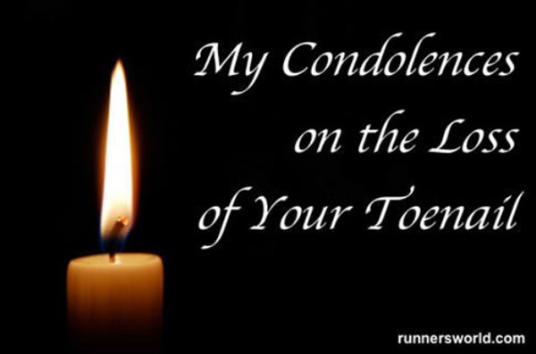 Funnies You'll Enjoy It You're A Runner #3: My condolences on the loss of your toenail.