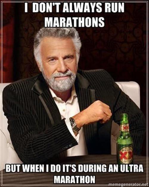 Funnies You'll Enjoy It You're A Runner #4: I don't always run marathons, but when I do, it's during an ultra marathon.