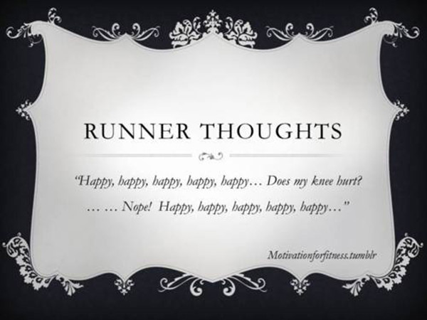 Funnies You'll Enjoy It You're A Runner #11: Runner Thoughts. Happy, happy, happy, happy, does the knee hurt? Nope. Happy, happy, happy, happy!