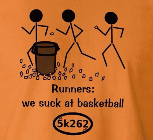 Funnies You'll Enjoy It You're A Runner #18: Runners. We suck at basketball.