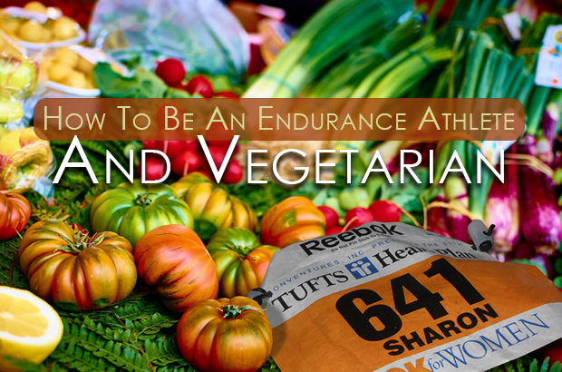 How To Be An Endurance Athlete And Vegetarian