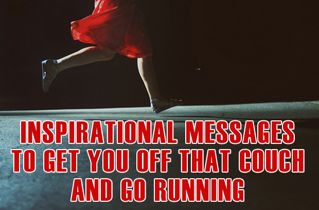 Inspirational Messages To Get You Off That Couch And Go Running