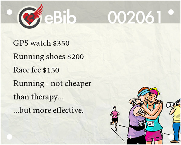 Inspirational Messages To Get You Off That Couch And Go Running #8: Running - not cheaper than therapy, but more effective.