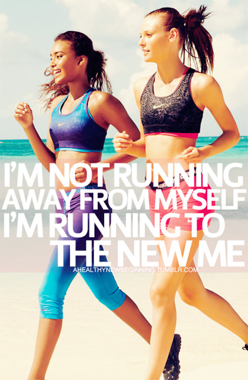 Inspirational Messages To Get You Off That Couch And Go Running #10: I'm not running away from myself. I'm running to the new me.