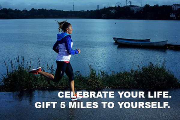 Inspirational Messages To Get You Off That Couch And Go Running #19: Celebrate your life. Gift 5 miles to yourself.