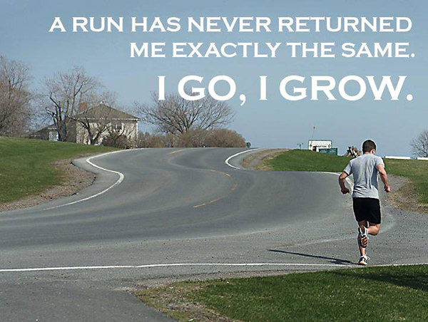 Inspirational Messages To Get You Off That Couch And Go Running #22: A run has never returned me exactly the same. I go, I grow.