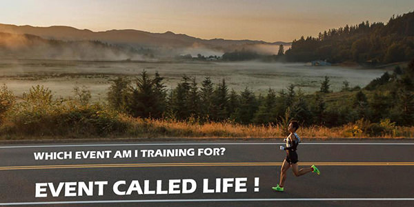 Inspirational Messages To Get You Off That Couch And Go Running #23: Which event am I training for? Event called LIFE.