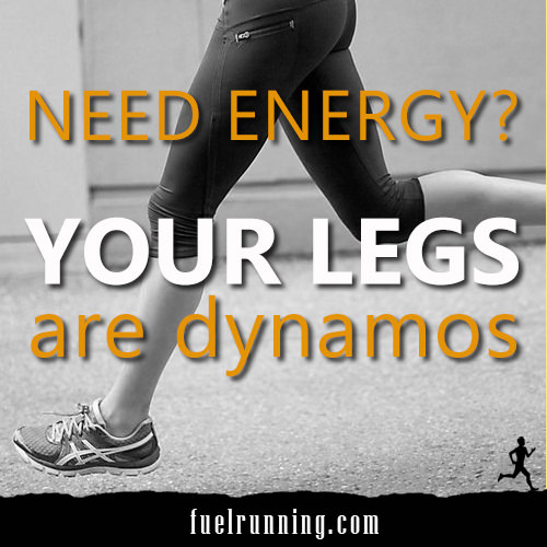 Inspirational Messages To Get You Off That Couch And Go Running #28: Need energy? Your legs are dynamos.