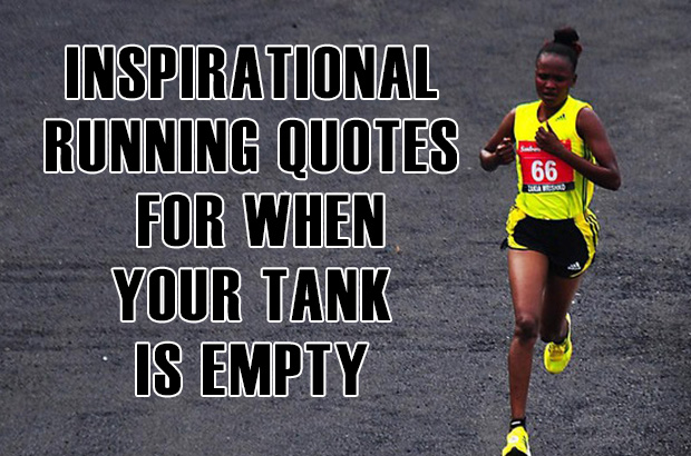 Inspirational Running Quotes For When Your Tank Is Empty
