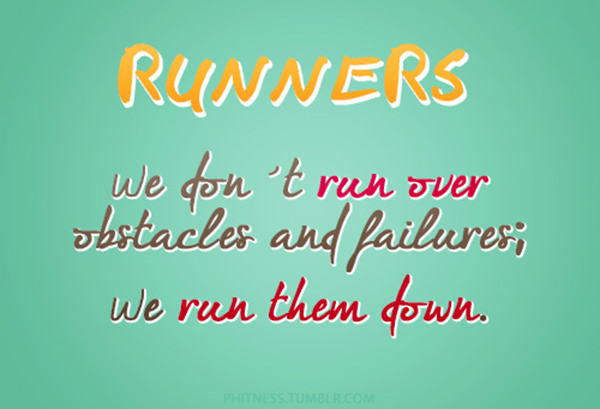 Inspirational Running Quotes For When Your Tank Is Empty #5: Runners. We don't run over obstacles and failures. We run them down.