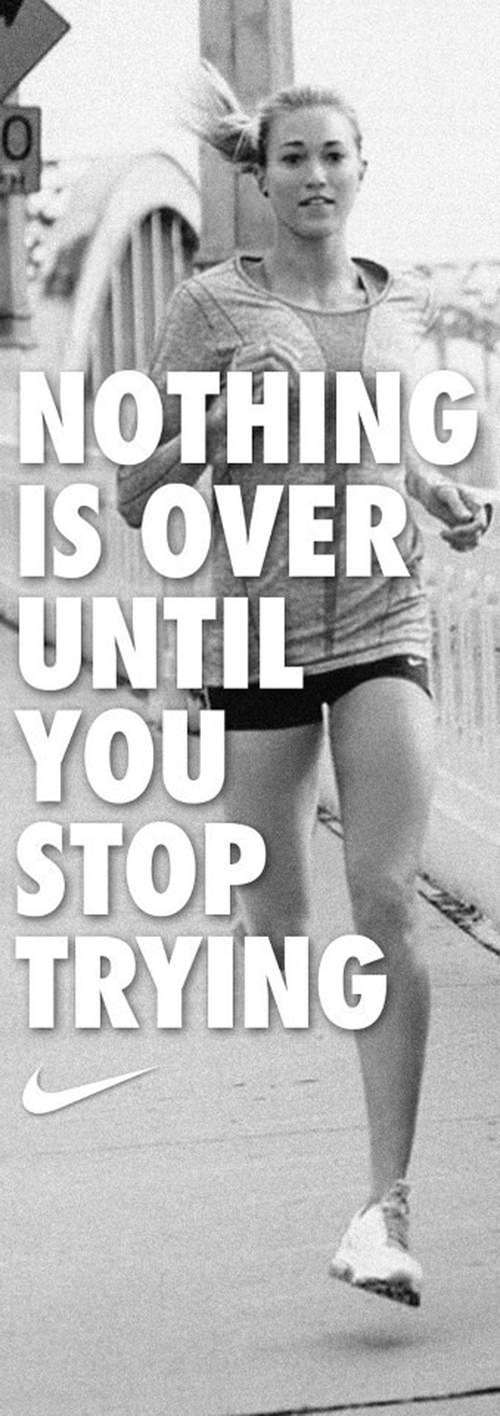 Inspirational Running Quotes For When Your Tank Is Empty #10: Nothing is over until you stop trying.