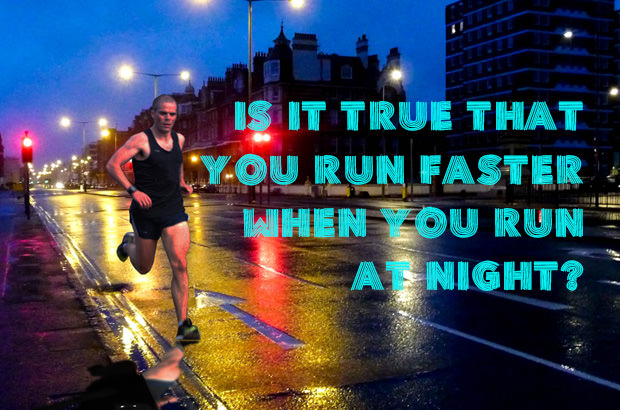 Is It True That You Run Faster When You Run At Night
