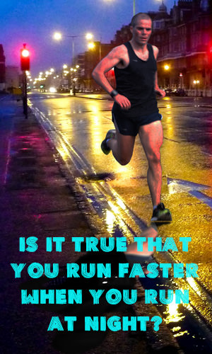 Runners may feel as though running at night award swifter speeds. But does logging midnight miles actually inspire greater speeds, or is the quickened pace merely a mind trick?