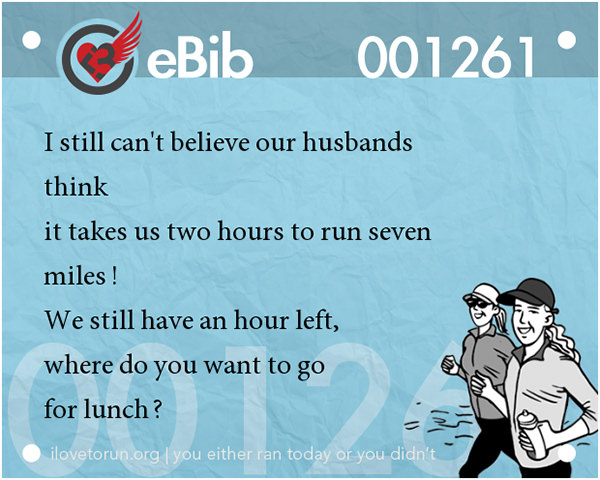 Jokes For Runners #1: I still can't believe our husbands think it takes two hours to run seven miles!