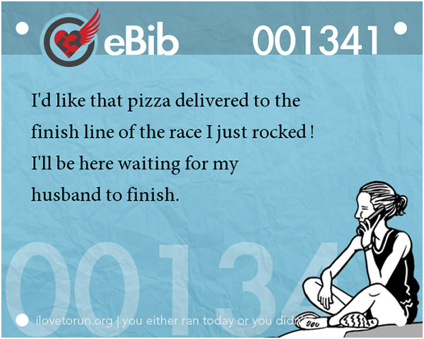 Jokes For Runners #9: I'd like that pizza delivered to the finish line of the race I just rocked. I'll be here waiting for my husband to finish.
