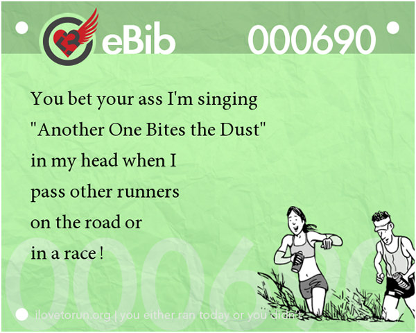 Jokes For Runners #10: Singing Another One Bites The Dust when I pass other runners on the road or in a race.